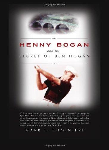 Henny Bogan and the Secret of Ben Hogan por Mark J. Choiniere