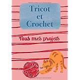Tricot et Crochet: Mon carnet de projets, tout pour Organiser ses projets, noter tout sur son matériel, noter ses points et r