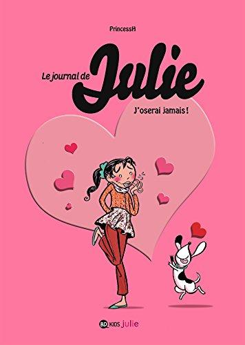Le journal de Julie, Tome 03: J'oserai jamais !