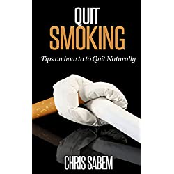 Quit Smoking: (Free Gift eBook Inside!) The #1 Guide on How to Quit Smoking Naturally, Break the Chain and Keep Moving Forward (Stop Smoking Today, Tips ... to Deal with Cravings, Effects of Quitting)