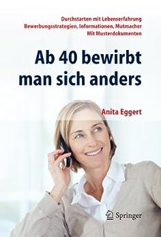Ab 40 bewirbt man sich anders. Durchstarten mit Lebenserfahrung - Bewerbungsstrategien, Informationen, Mutmacher - mit Musterdokumenten