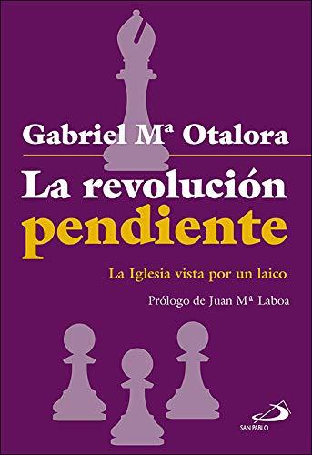 La revolución pendiente: La Iglesia vista por un laico (Qué Iglesia) por Gabriel María Otalora Moreno