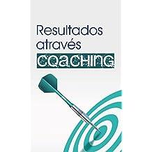 Resultados através do Coaching (Portuguese Edition)