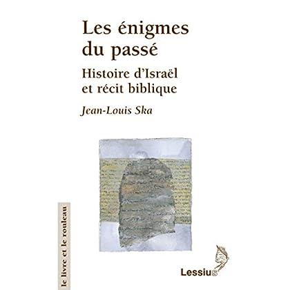 Les Enigmes du passé : Histoire d'Israël et récit biblique