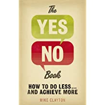 The Yes/No Book: How to Do Less��_ and Achieve More!