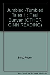 Jumbled -Tumbled Tales 1 : Paul Bunyan (OTHER GINN READING)