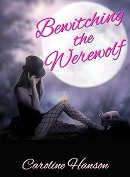 Bewitching the Werewolf (Megan Stephens Book 1) (English Edition) von [Hanson, Caroline]