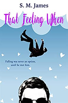 That Feeling When: LGBT+ Summer Camp Romance (The #lovehim Series Book 1) by [James, S. M.]