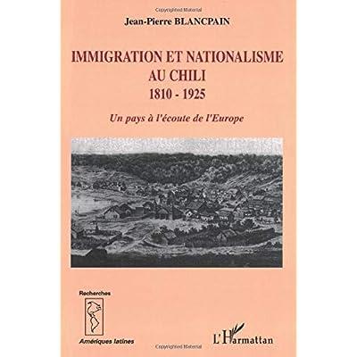 Immigration et nationalisme au Chili 1810-1925: Un pays à l'écoute de l'Europe
