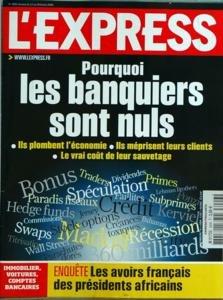 EXPRESS (L') [No 3006] du 12/02/2009 - pourquoi les banquiers sont nuls ils plombent l'economie - ils meprisent leurs clients - le vrai cout de leur sauvetage immobilier - voitures comptes bancaires enquete les avoirs fran+ºais des presidents africains