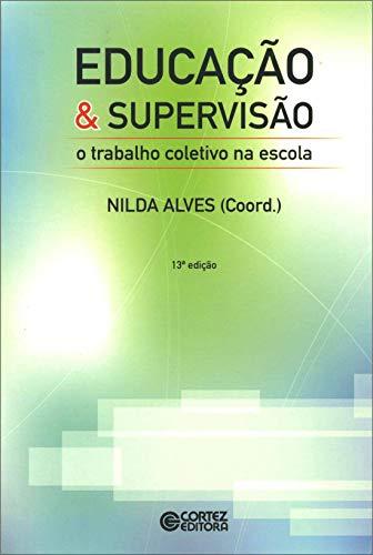 Educação e Supervisão. O Trabalho Coletivo na Escola (Em Portuguese do Brasil)