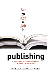 How to Get a Job in Publishing: A Really Practical Guide to Careers in Books and Magazines by Alison Baverstock (2008-04-16)