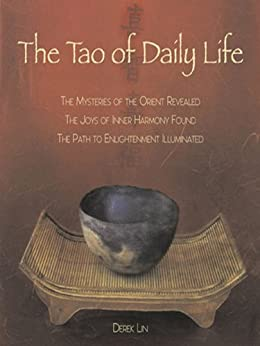 The Tao of Daily Life: The Mysteries of the Orient Revealed The Joys of Inner Harmony Found The Path to  Enlightenment Illuminated par [Lin, Derek]
