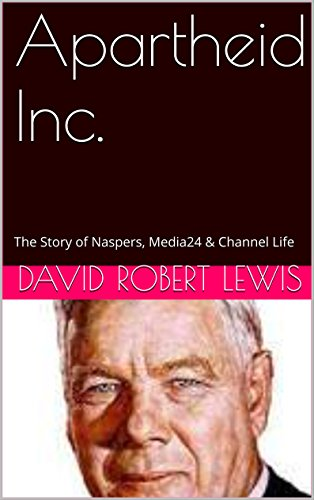 Apartheid Inc.: The Story of Naspers, Media24 & Channel Life (English Edition) por David Robert Lewis