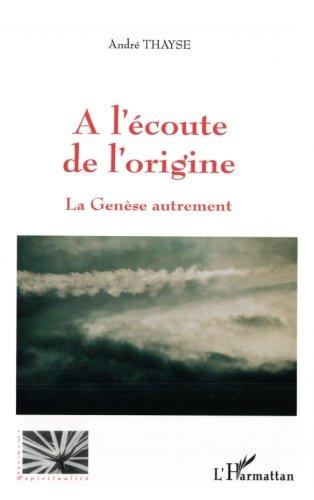 A l'écoute de l'origine: La Genèse autrement par André Thayse