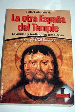 LA OTRA ESPAÑA DEL TEMPLE LEYENDAS Y TRADICIONES TEMPLARIAS