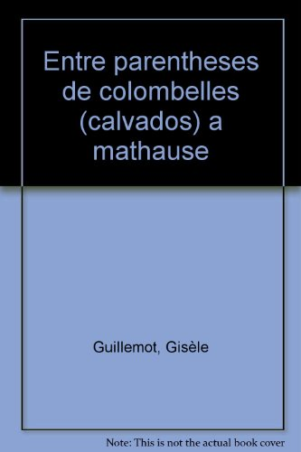 (Entre parenthèses). De Colombelles (Calvados) à Mauthausen (Autriche) : 1943-1945