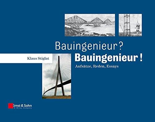 Bauingenieur? Bauingenieur!: Aufsätze, Reden, Essays