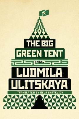 By Ludmila Ulitskaya ; Leiiudmila Ulietiskaeiia ; Bela Shayevich ; Polly Gannon ( Author ) [ Big Green Tent By Nov-2015 Hardcover