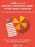 Algebra - Capitolo 3 - Equazioni e disequazioni lineari, sistemi lineari di equazioni (Algebra per il biennio)