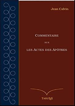 Commentaire sur les Actes des Apôtres par [Calvin, Jean]