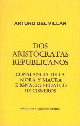 Dos aristócratas republicanos. Constancia de la Mora y Maura e Ignacio Hidalgo de Cisneros por Arturo del Villar