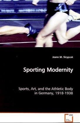 Sporting Modernity by Joann M. Skrypzak (2008-10-06)