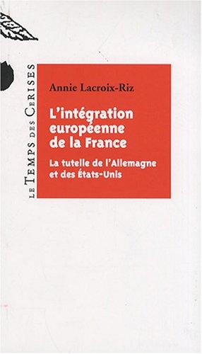 L'intégration européenne de la France : La tutelle de l'Allemagne et des Etats-Unis