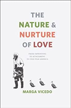 The Nature and Nurture of Love: From Imprinting to Attachment in Cold War America par [Vicedo, Marga]