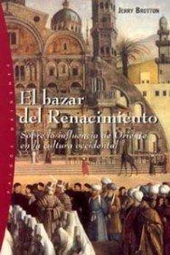 El bazar del Renacimiento: Sobre la influencia de oriente en la cultura occidental (Orígenes) por Jerry Brotton