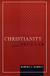Christianity and the Secular (Blessed Pope John XXIII Lecture Series in Theology and Culture (Paperback))