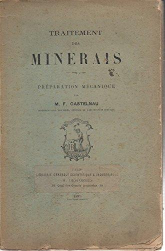 Traitement des minerais. Préparation mécanique, par M.-F. Castelnau