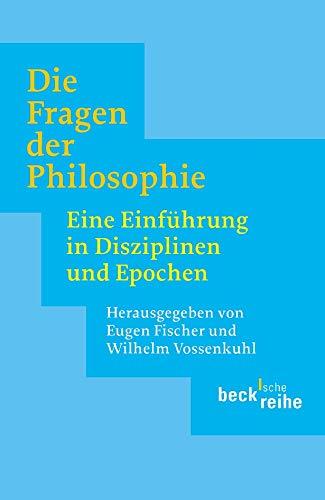Die Fragen der Philosophie: Eine Einführung in Disziplinen und Epochen (Beck'sche Reihe)