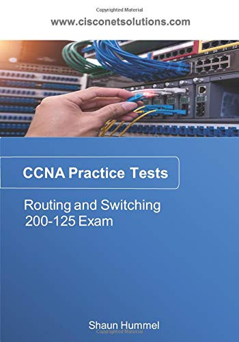 CCNA Routing and Switching 200-125: Practice Tests por Shaun Hummel