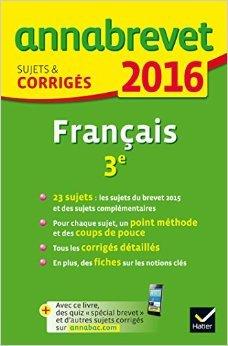 Annales Annabrevet 2016 Français 3e: sujets et corrigés du brevet de Cécile Cazanove (de) ,Antonia Gasquez ( 20 août 2015 )