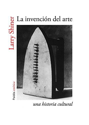 La invención del arte: Una historia cultural (Estética) por Larry Shiner