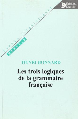 Les trois logiques de la grammaire française par Henri Bonnard