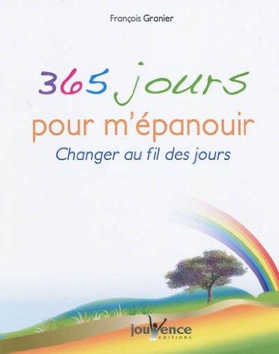 365 jours pour m'épanouir : Changer au fil des jours par François Granier