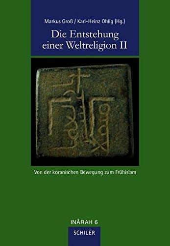 Die Entstehung einer Weltreligion II: Von der koranischen Bewegung zum Frühislam (INÂRAH)