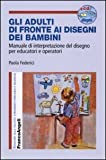 Scarica Libro Gi adulti di fronte ai disegni dei bambini Manuale di interpretazione del disegno per educatori e operatori Con aggiornamento online (PDF,EPUB,MOBI) Online Italiano Gratis