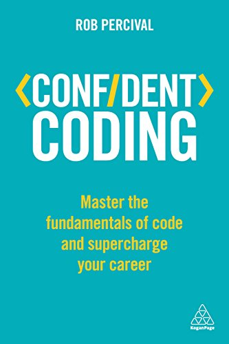 Confident Coding: Master the Fundamentals of Code and Supercharge Your Career (Confident Series) por Rob Percival