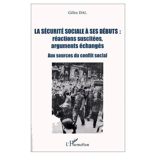 La sécurité sociale à ses débuts : réactions suscitées, arguments échangés : Aux sources du conflit social de Gilles Dal (1 novembre 2003) Broché