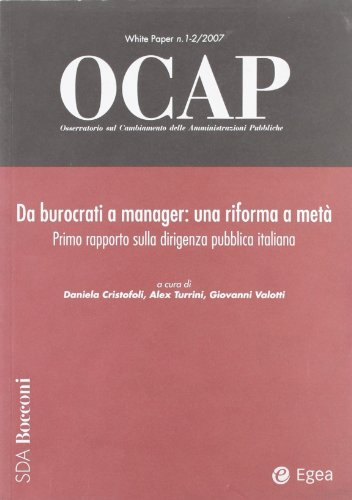 OCAP. Osservatorio sul cambiamento delle amministrazioni pubbliche (2007) vol. 1-2: Da burocrati a manager. Una riforma a met. 1 rapporto sulla dirigenza pubbica..