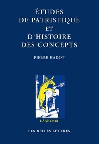 Études de patristique et d'histoire des concepts par Pierre Hadot