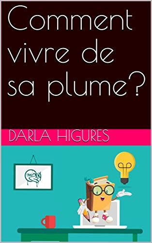 Comment vivre de sa plume? (Astuces pour vendre vos livres t. 1) (French Edition)