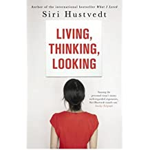 [(Living, Thinking, Looking)] [Author: Siri Hustvedt] published on (February, 2013)