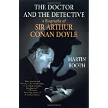The Doctor and the Detective: A Biography of Sir Arthur Conan Doyle