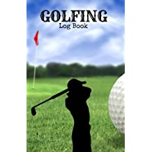 """Golfing Log Book: Golfing Notebook 