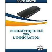 L'ÉNIGMATIQUE CLÉ SUR L'IMMIGRATION (French Edition)