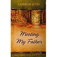 Meeting My Father, A Shattered Soul Made Whole (The Wholeness Series) (English Edition)